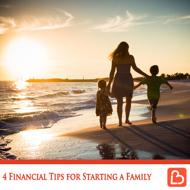 4 Financial Tips for Starting a Family